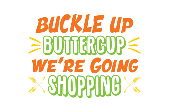 Print on Demand: Buckle Up Buttercup We're Going Shopping Quote SVG Cut Graphic Crafts By TheLucky