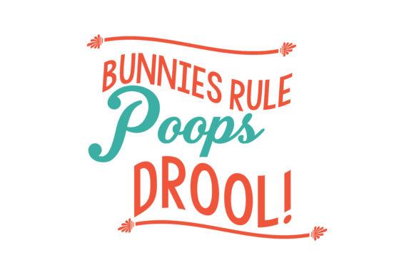 Download Free Bunnies Rule Poops Drool Quote Svg Cut Graphic By Thelucky for Cricut Explore, Silhouette and other cutting machines.