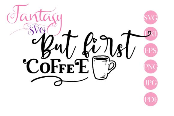 Download Free But First Coffee Graphic By Fantasy Svg Creative Fabrica SVG Cut Files