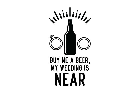 Buy Me A Beer My Wedding Is Near Svg Cut File By Creative