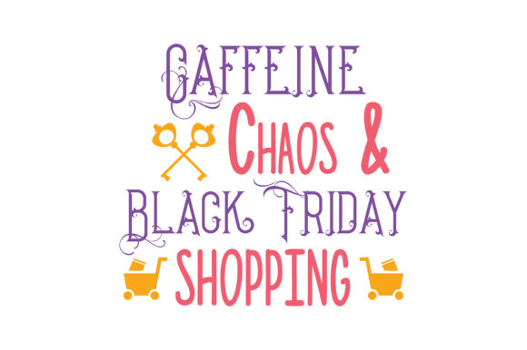 Print on Demand: Caffeine Chaos & Black Friday Shopping Quote SVG Cut Graphic Crafts By TheLucky