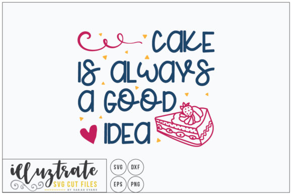 Download Free Cake Is Always A Good Idea Svg Cut File Graphic By Illuztrate for Cricut Explore, Silhouette and other cutting machines.