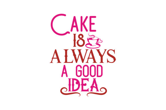 Download Free Cake Is Always A Good Idea Quote Svg Cut Graphic By Thelucky for Cricut Explore, Silhouette and other cutting machines.