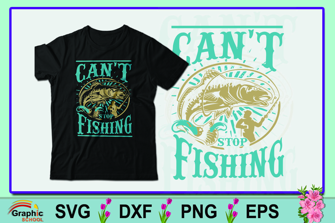 Download Free Can Not Stop Fishing Graphic By Graphic School Creative Fabrica for Cricut Explore, Silhouette and other cutting machines.
