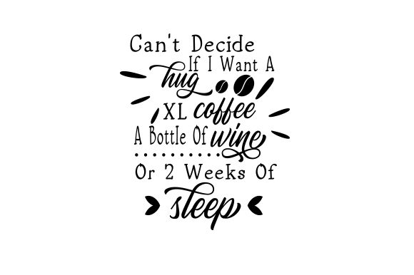 Download Free Can T Decide If I Want A Hug Xl Coffee A Bottle Of Wine Or 2 for Cricut Explore, Silhouette and other cutting machines.
