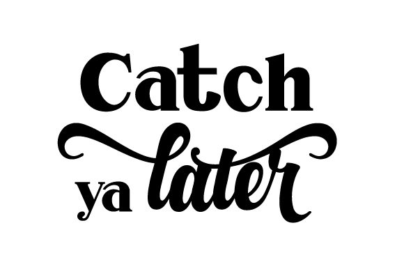 Download Free Catch Ya Later Svg Cut File By Creative Fabrica Crafts for Cricut Explore, Silhouette and other cutting machines.
