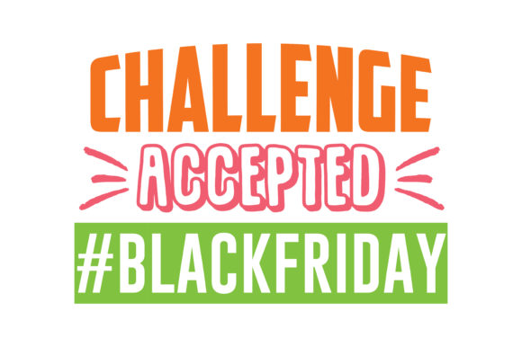 Print on Demand: Challenge Accepted #BLACKFRIDAY Quote SVG Cut Graphic Crafts By TheLucky