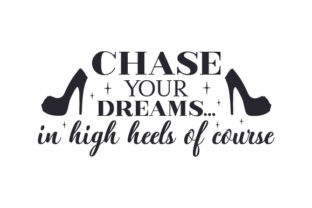 Chase Your Dreams... in High Heels of Course Beauty & Fashion Craft Cut File By Creative Fabrica Crafts