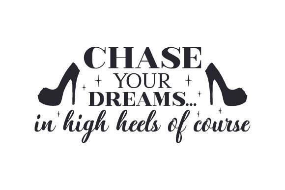 Download Free Chase Your Dreams In High Heels Of Course Svg Cut File By for Cricut Explore, Silhouette and other cutting machines.