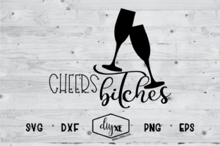 Cheers Bitches Graphic Crafts By Sheryl Holst