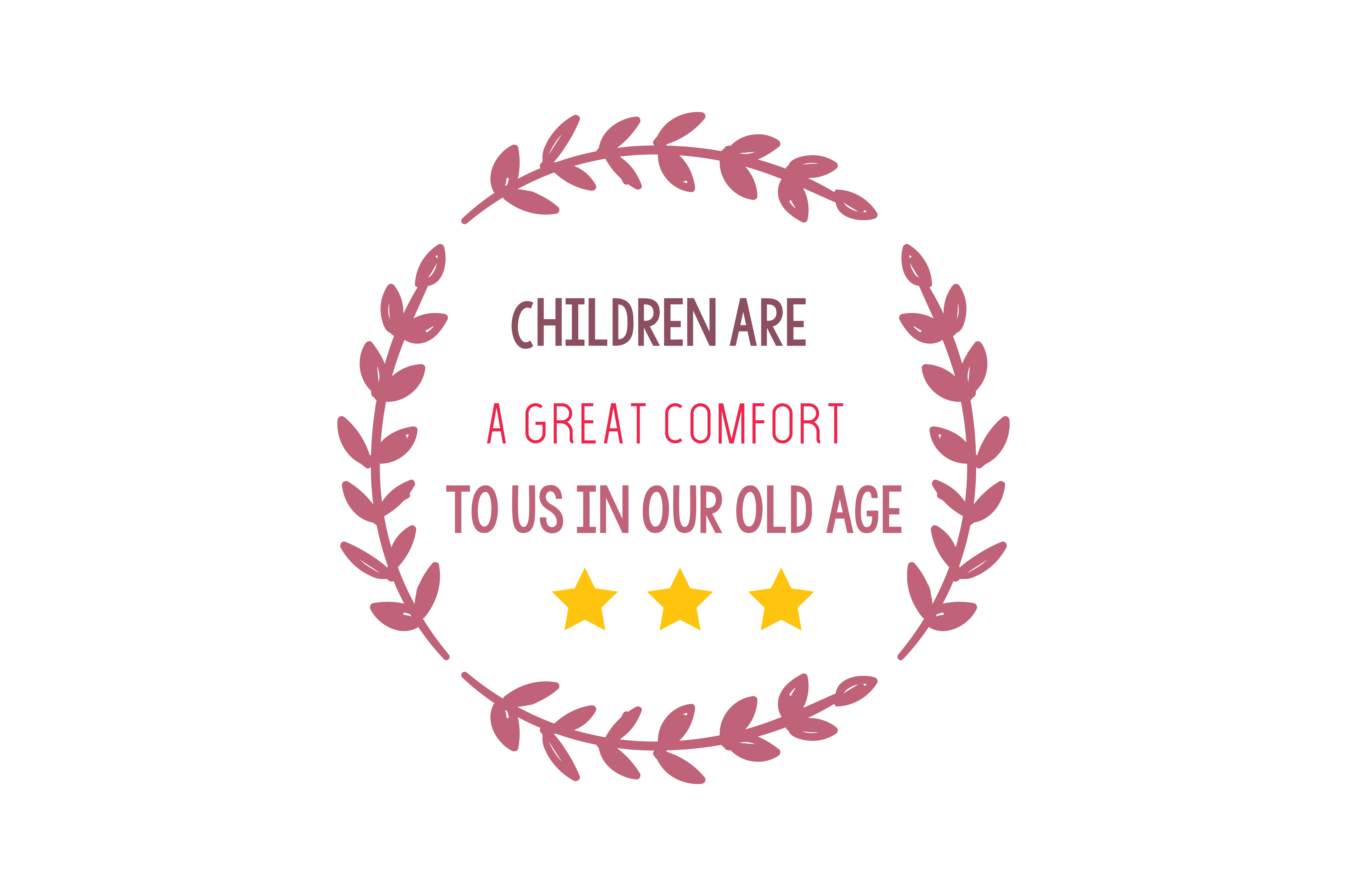 Download Free Children Are A Great Comfort To Us In Our Old Age Quote Svg Cut for Cricut Explore, Silhouette and other cutting machines.