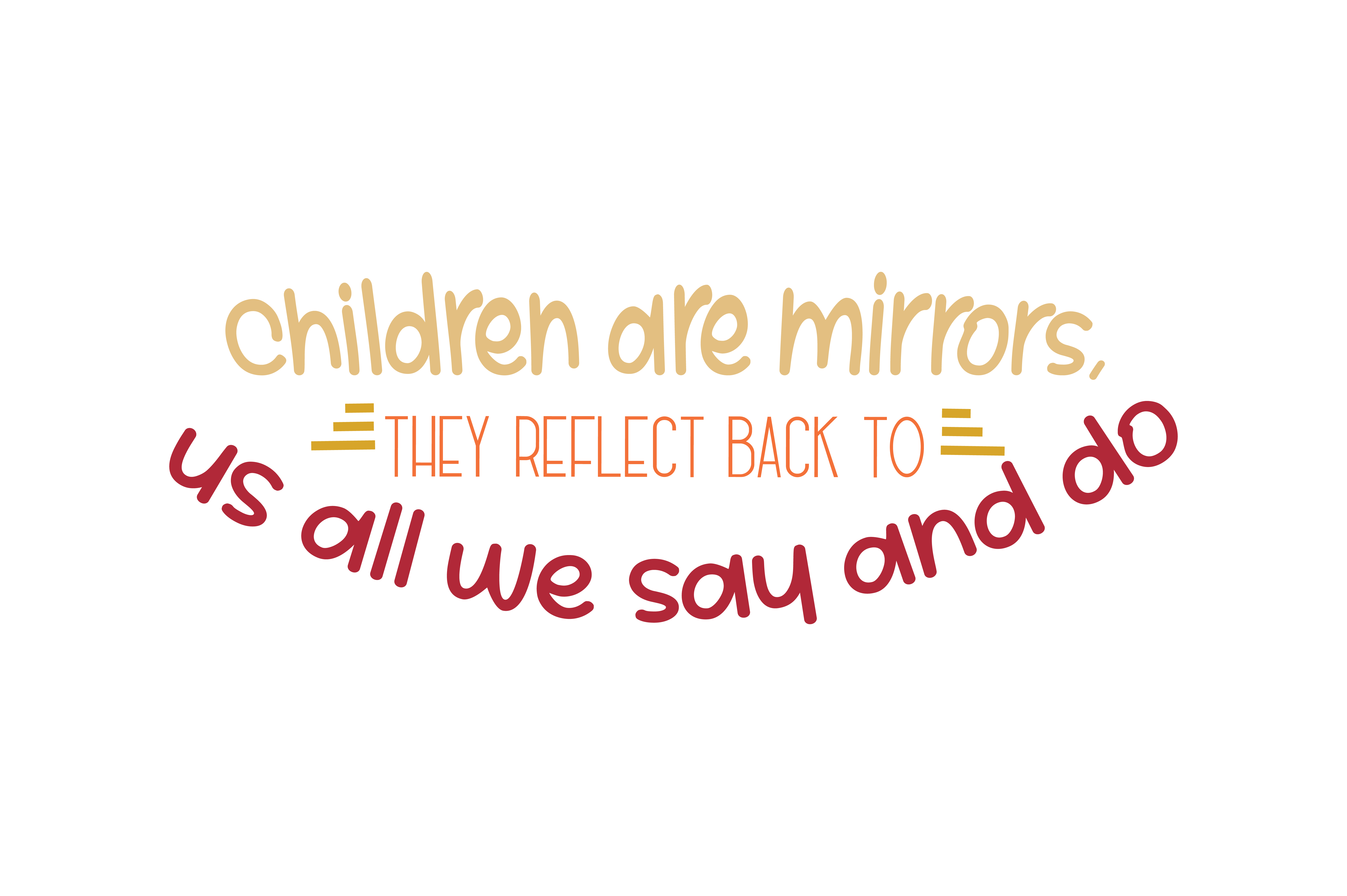 Download Free Children Are Mirrors They Reflect Back To Us All We Say And Do for Cricut Explore, Silhouette and other cutting machines.