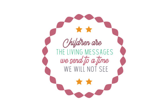 Download Free Children Are The Living Messages We Send To A Time We Will Not See for Cricut Explore, Silhouette and other cutting machines.