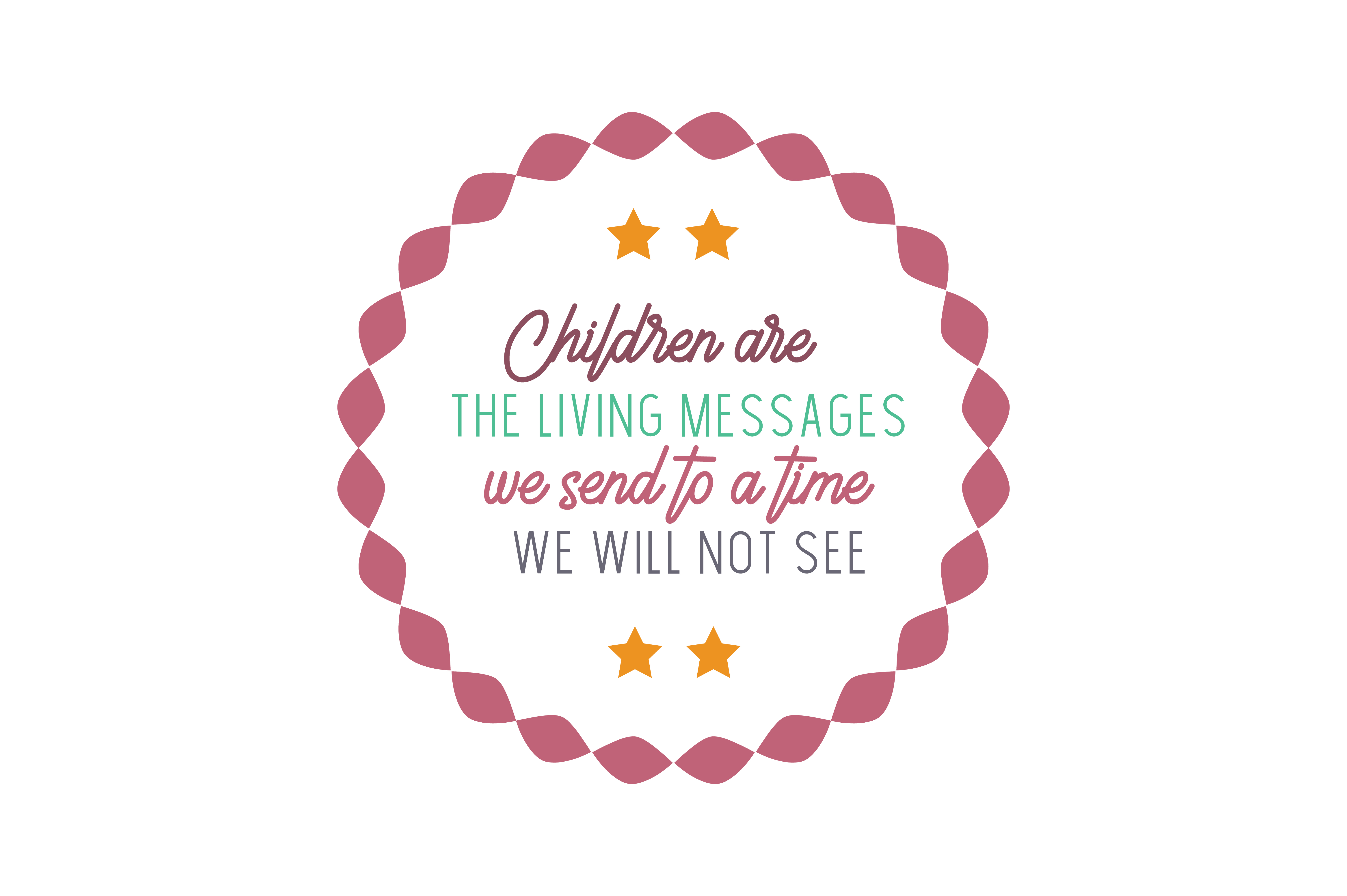 Download Free Children Are The Living Messages We Send To A Time We Will Not See Quote Svg Cut Graphic By Thelucky Creative Fabrica for Cricut Explore, Silhouette and other cutting machines.