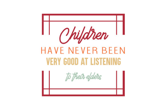 Download Free Children Have Never Been Very Good At Listening To Their Elders for Cricut Explore, Silhouette and other cutting machines.