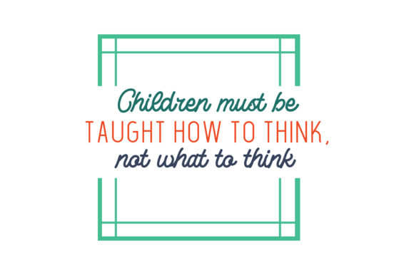 Download Free Children Must Be Taught How To Think Not What To Think Quote Svg for Cricut Explore, Silhouette and other cutting machines.