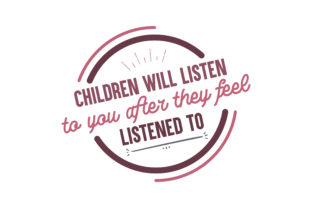 Download Free Children Will Listen To You After They Feel Listened To Quote Svg for Cricut Explore, Silhouette and other cutting machines.