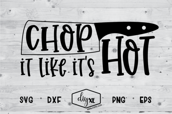 Download Free Chop It Like It S Hot Svg Graphic By Sheryl Holst Creative Fabrica SVG Cut Files