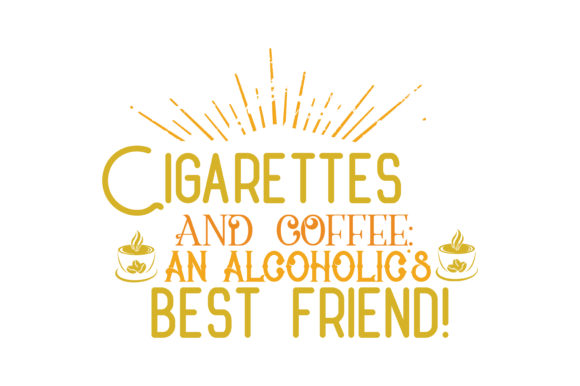 Download Free Cigarettes And Coffee An Alcoholic S Best Friend Quote Svg Cut for Cricut Explore, Silhouette and other cutting machines.