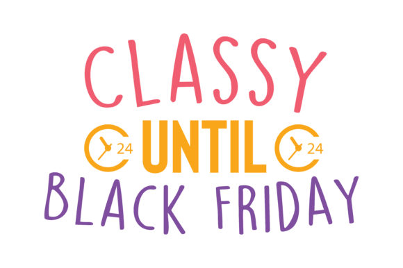 Print on Demand: Classsy Until Black Friday Quote SVG Cut Graphic Crafts By TheLucky