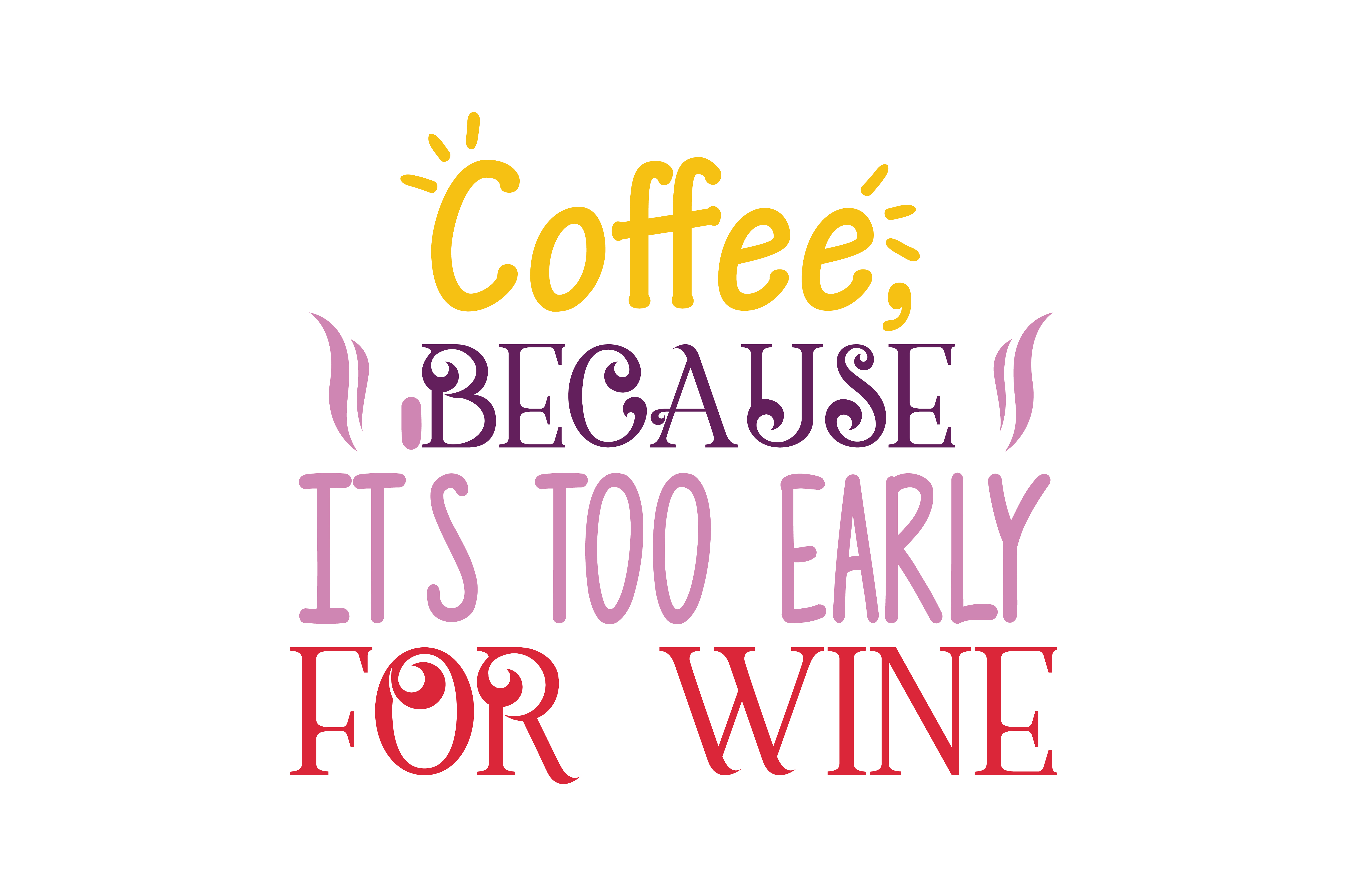 Download Free Coffe Because It S Too Early For Wine Quote Svg Cut Graphic By for Cricut Explore, Silhouette and other cutting machines.