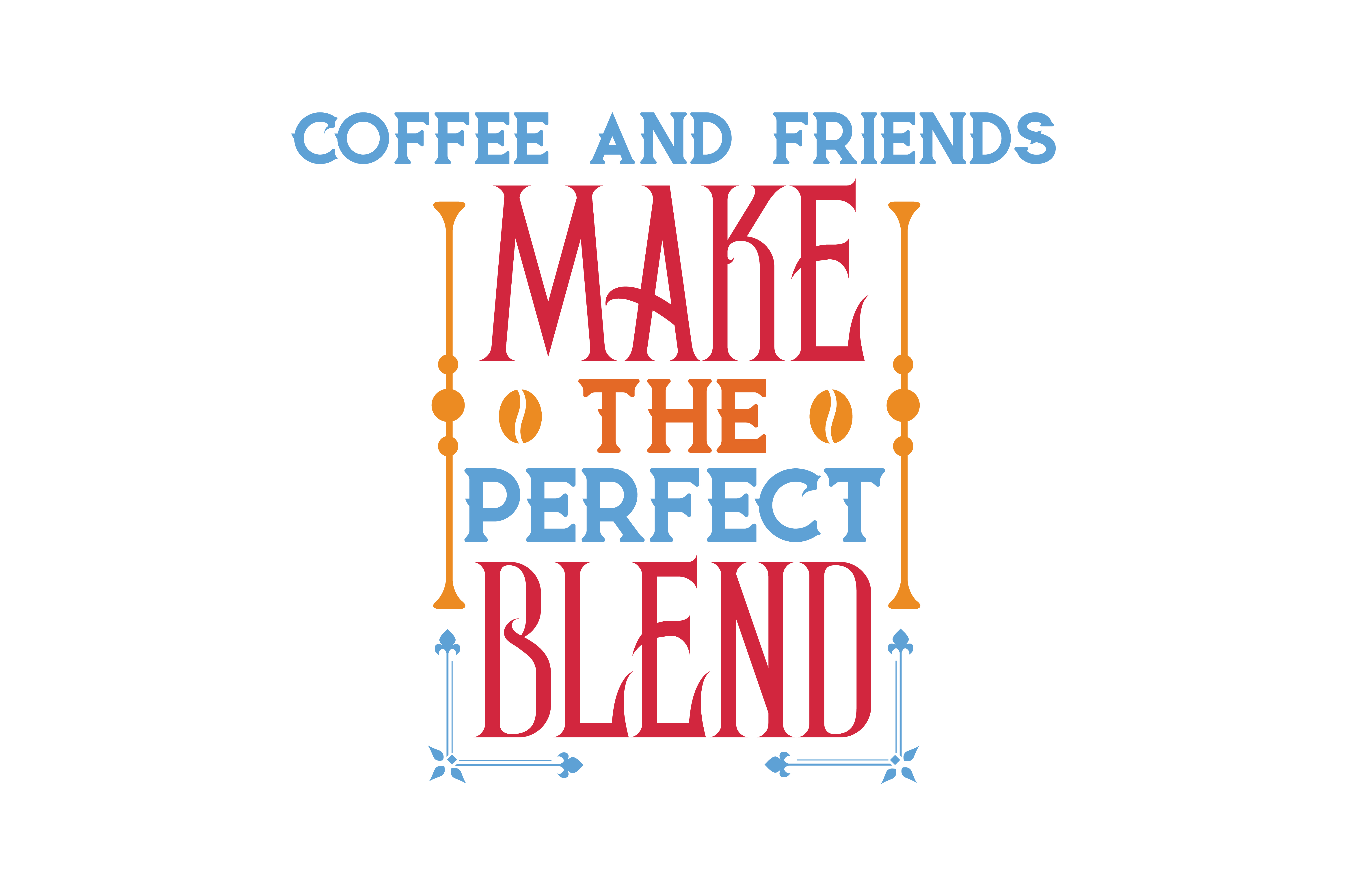 Download Free Coffee And Friends Make The Perfect Blend Quote Svg Cut Graphic for Cricut Explore, Silhouette and other cutting machines.