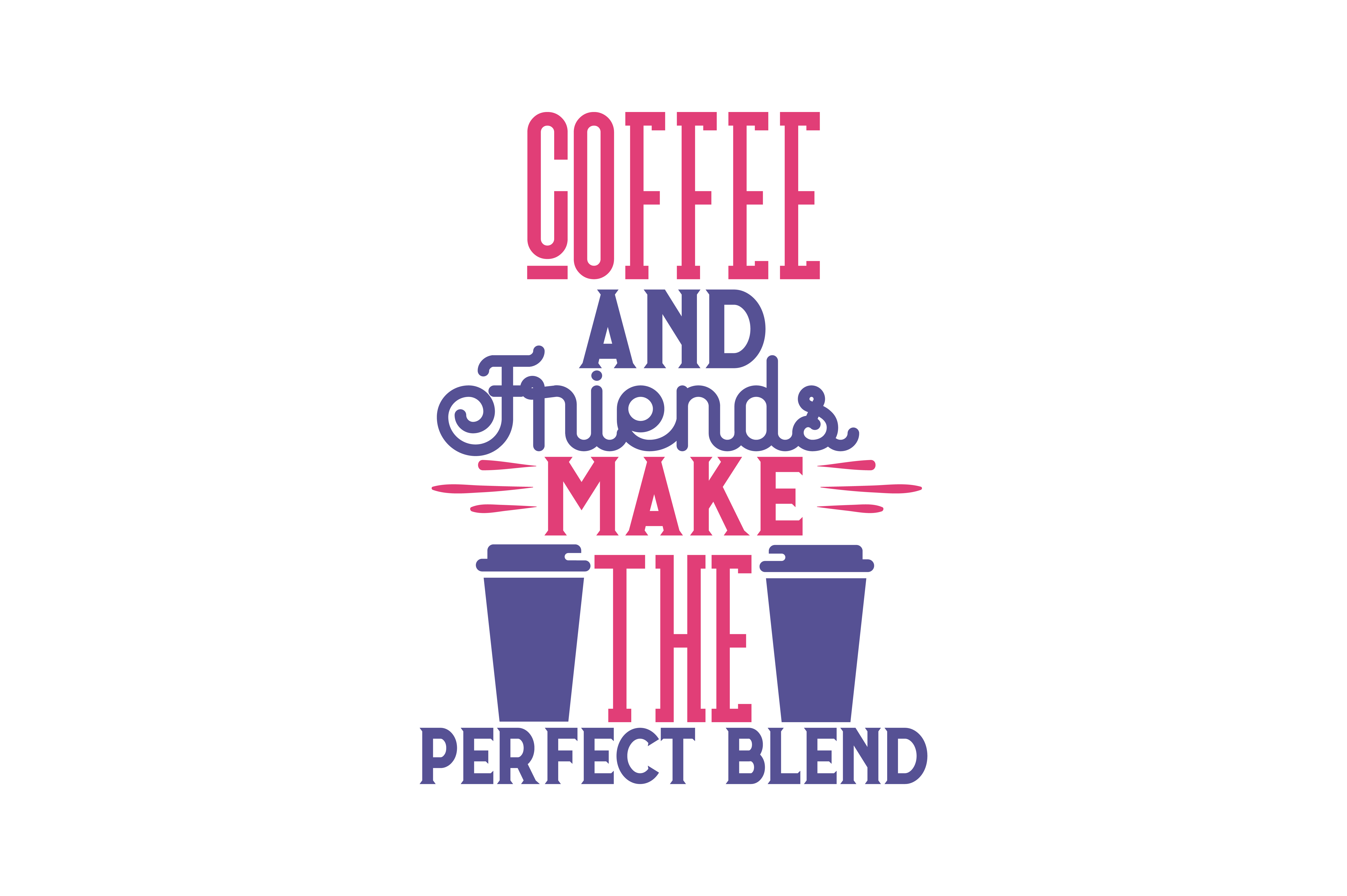 Download Free Coffee And Friends Make The Perfect Blend Quote Svg Cut Grafik for Cricut Explore, Silhouette and other cutting machines.