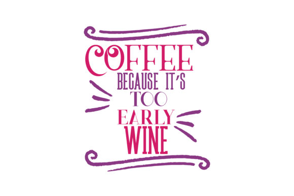 Download Free Coffee Because It S Too Early For Wine Quote Svg Cut Graphic By for Cricut Explore, Silhouette and other cutting machines.