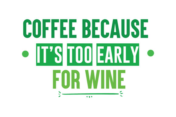 Download Free Coffee Because It S Too Early For Wine Quote Svg Cut Graphic By SVG Cut Files