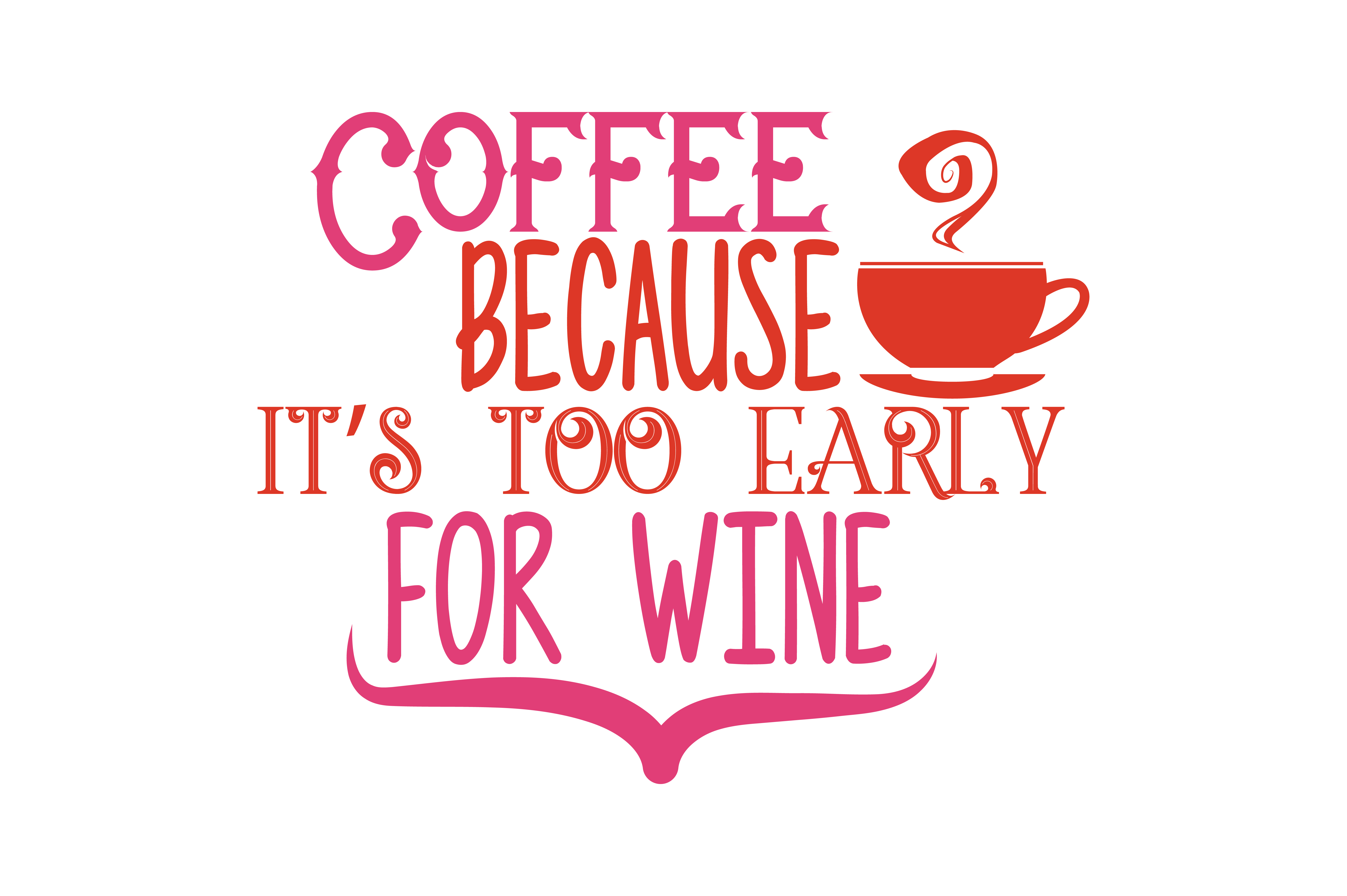 Download Free Coffee Because It S Too Early For Wine Quote Svg Cut Grafico Por for Cricut Explore, Silhouette and other cutting machines.