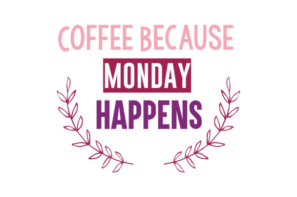 Download Free Coffee Because Monday Happens Quote Svg Cut Graphic By Thelucky for Cricut Explore, Silhouette and other cutting machines.
