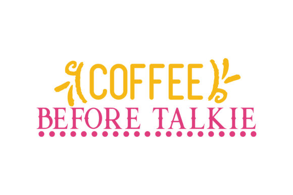 Download Free Coffee Before Talkie Quote Svg Cut Graphic By Thelucky SVG Cut Files