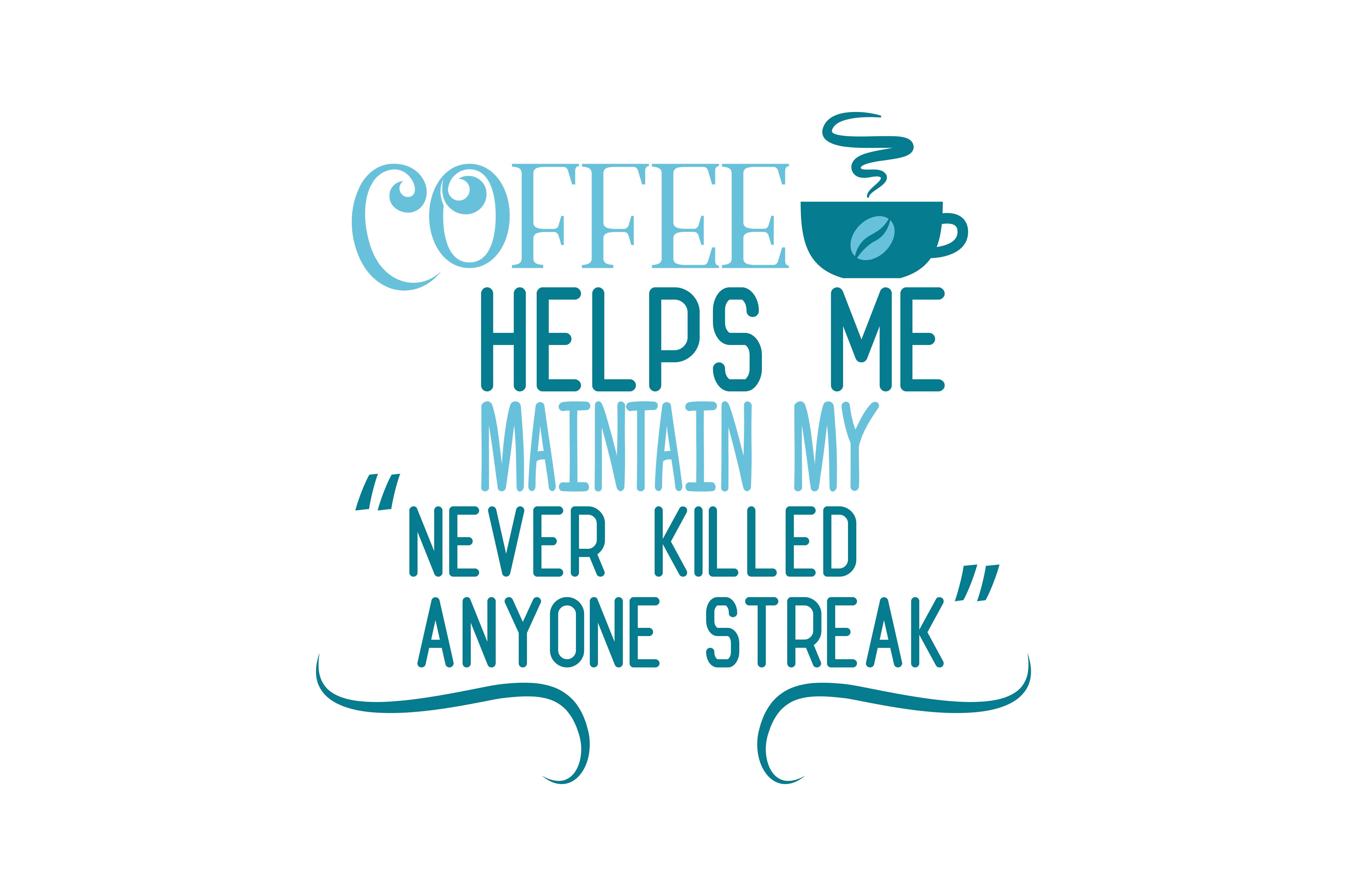 Download Free Coffee Helps Me Maintain My Never Killed Anyone Streak Quote Svg for Cricut Explore, Silhouette and other cutting machines.