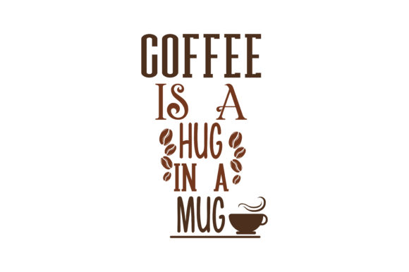 Print on Demand: Coffee is a Hug in a Mug Quote SVG Cut Graphic Crafts By TheLucky