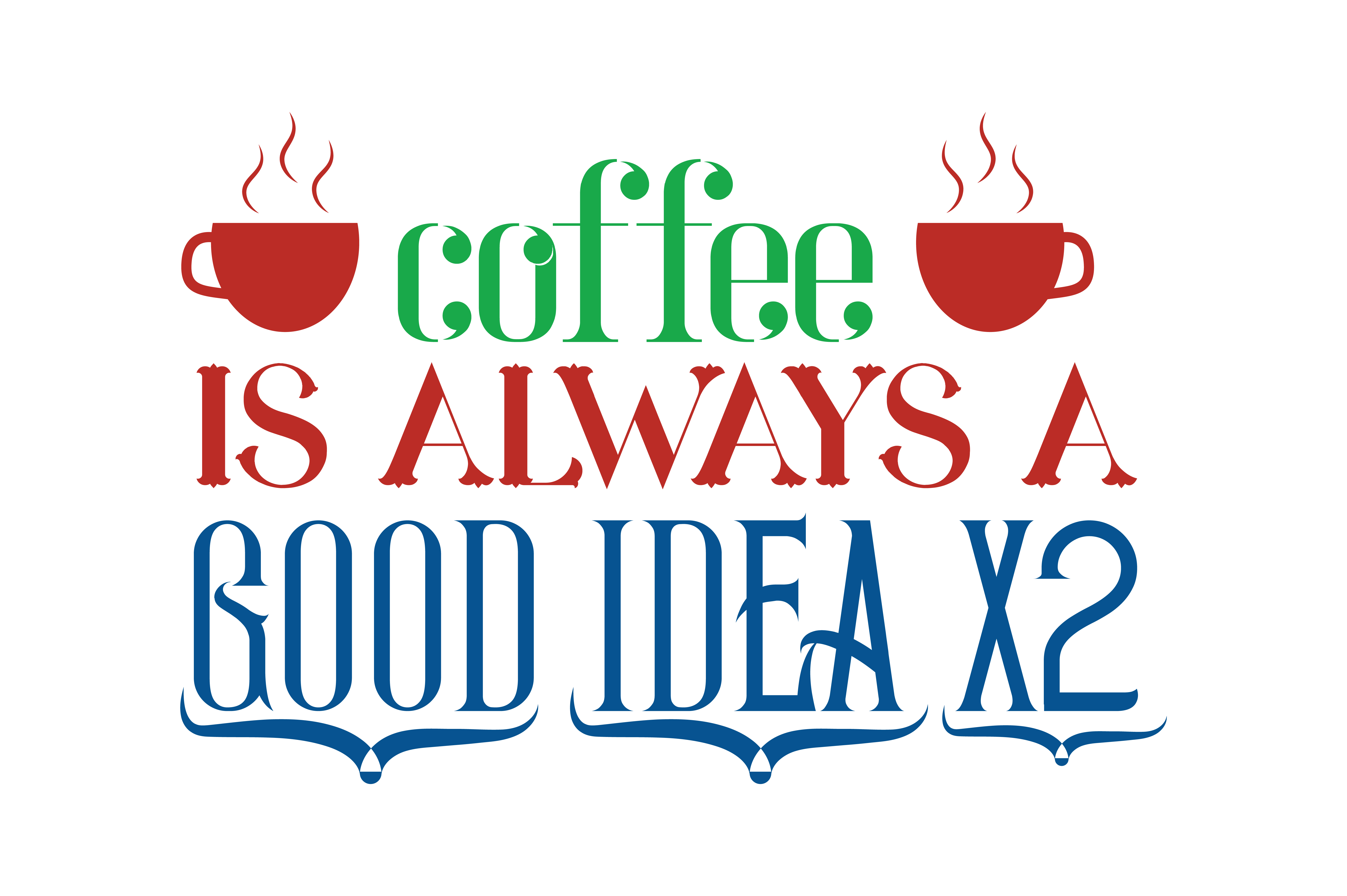 Download Free Coffee Is Always A Good Idea 2x Quote Svg Cut Graphic By for Cricut Explore, Silhouette and other cutting machines.