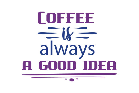 Download Free Coffee Is Always Good Idea Quote Svg Cut Graphic By Thelucky for Cricut Explore, Silhouette and other cutting machines.