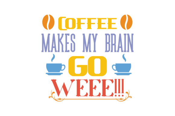 Print on Demand: Coffee Makes My Brain Go Weee!!! Quote SVG Cut Graphic Crafts By TheLucky