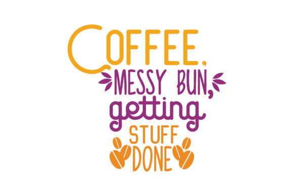 Download Free Coffee Messy Bun Getting Stuff Done Quote Svg Cut Graphic By for Cricut Explore, Silhouette and other cutting machines.