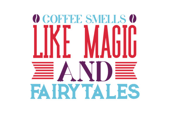 Print on Demand: Coffee Smells Like Magic and Fairytales Quote SVG Cut Graphic Crafts By TheLucky