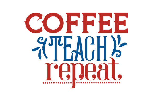 Coffee Teach Repeat Quote Svg Cut Graphic By Thelucky