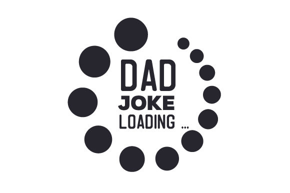 Download Free Dad Joke Loading Svg Cut File By Creative Fabrica Crafts for Cricut Explore, Silhouette and other cutting machines.