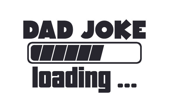 Dad Joke Loading Svg Cut File By Creative Fabrica Crafts