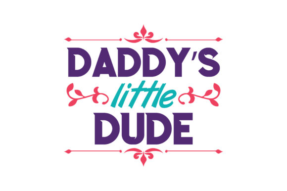 Print on Demand: Daddy's Little Dude Quote SVG Cut Graphic Crafts By TheLucky