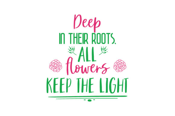 Download Free Deep In Their Roots All Flowers Keep The Light Quote Svg Cut for Cricut Explore, Silhouette and other cutting machines.