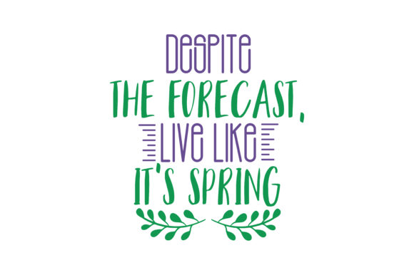 Download Free Despite The Forecast Live Like It S Spring Quote Svg Cut Graphic for Cricut Explore, Silhouette and other cutting machines.