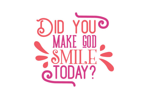 Download Free Did You Make God Smile Today Quote Svg Cut Graphic By Thelucky Creative Fabrica for Cricut Explore, Silhouette and other cutting machines.