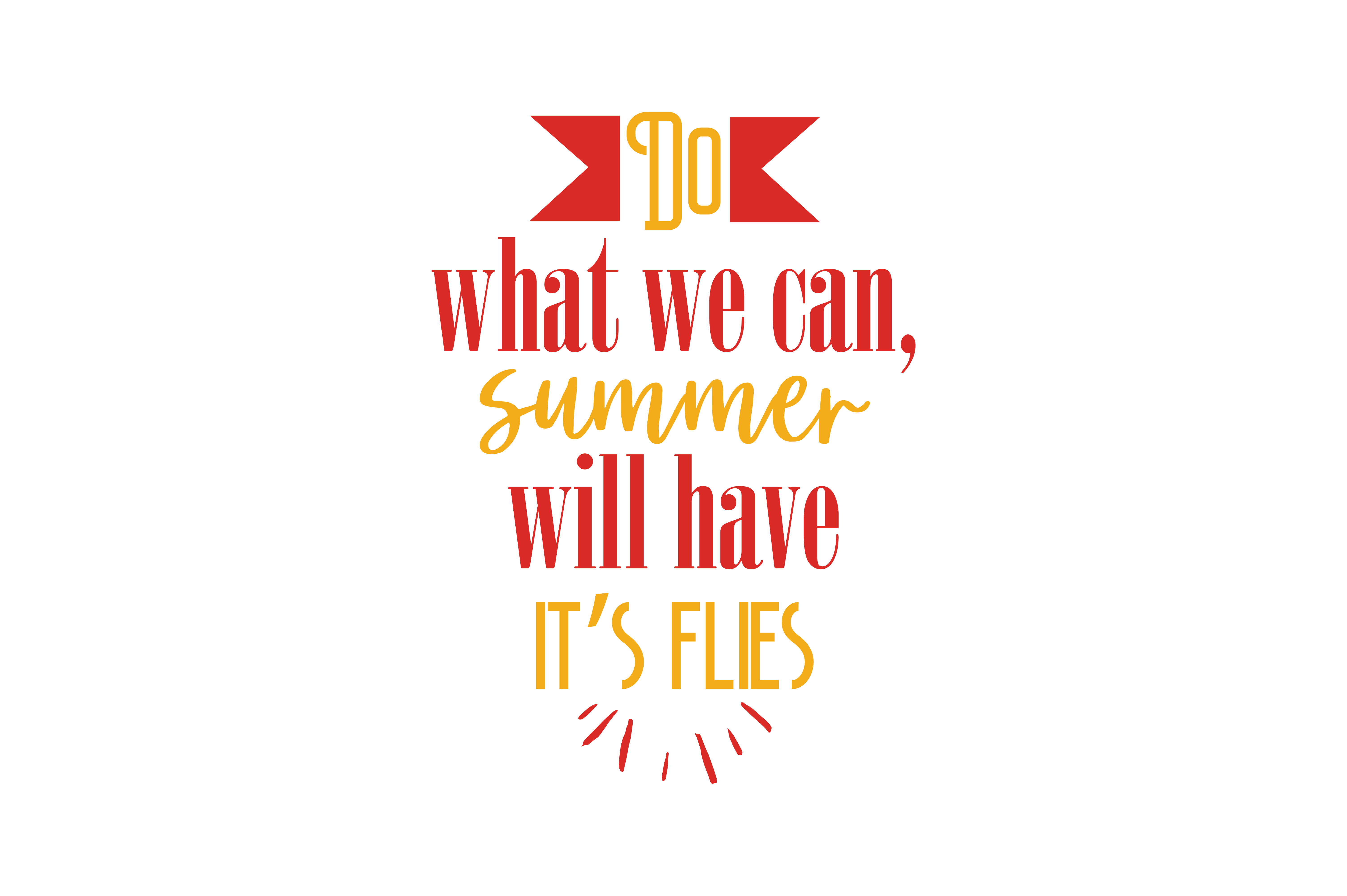 Download Free Do What We Can Summer Will Have Its Flies Quote Svg Cut Graphic for Cricut Explore, Silhouette and other cutting machines.