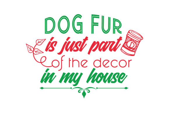 Print on Demand: Dog Fur is Just Part of the Decor in My House Quote SVG Cut Graphic Crafts By TheLucky