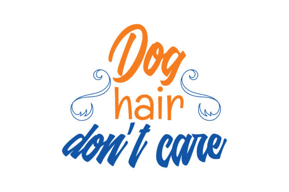 Print on Demand: Dog Hair Don't Care Quote SVG Cut Graphic Crafts By TheLucky