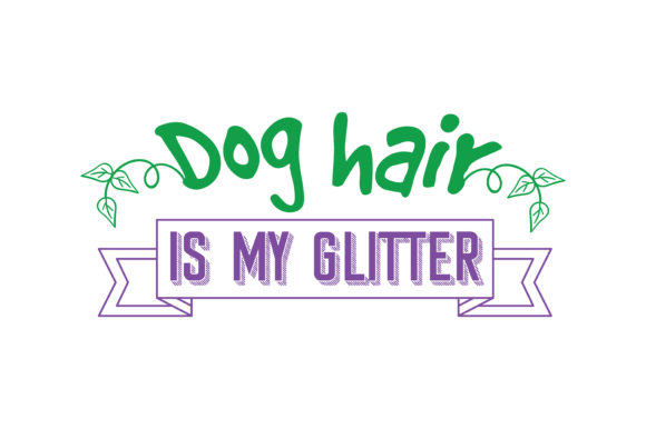 Print on Demand: Dog Hair is My Glitter Quote SVG Cut Graphic Crafts By TheLucky